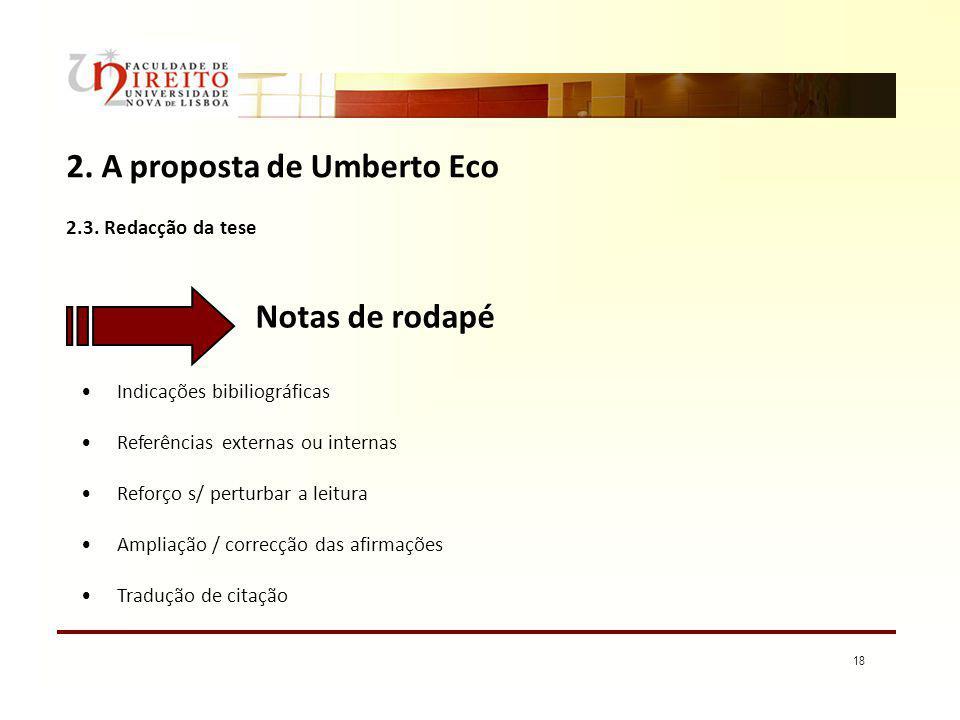18 2. A proposta de Umberto Eco 2.3. Redacção da tese Notas de rodapé Indicações bibiliográficas Referências externas ou internas Reforço s/ perturbar