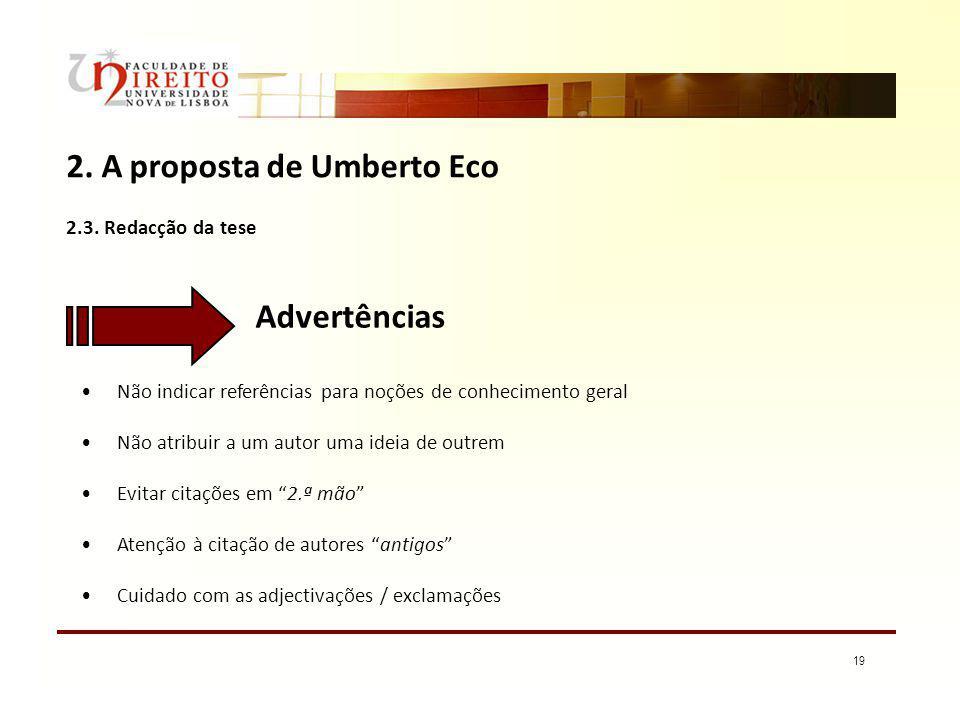 19 2. A proposta de Umberto Eco 2.3. Redacção da tese Advertências Não indicar referências para noções de conhecimento geral Não atribuir a um autor u