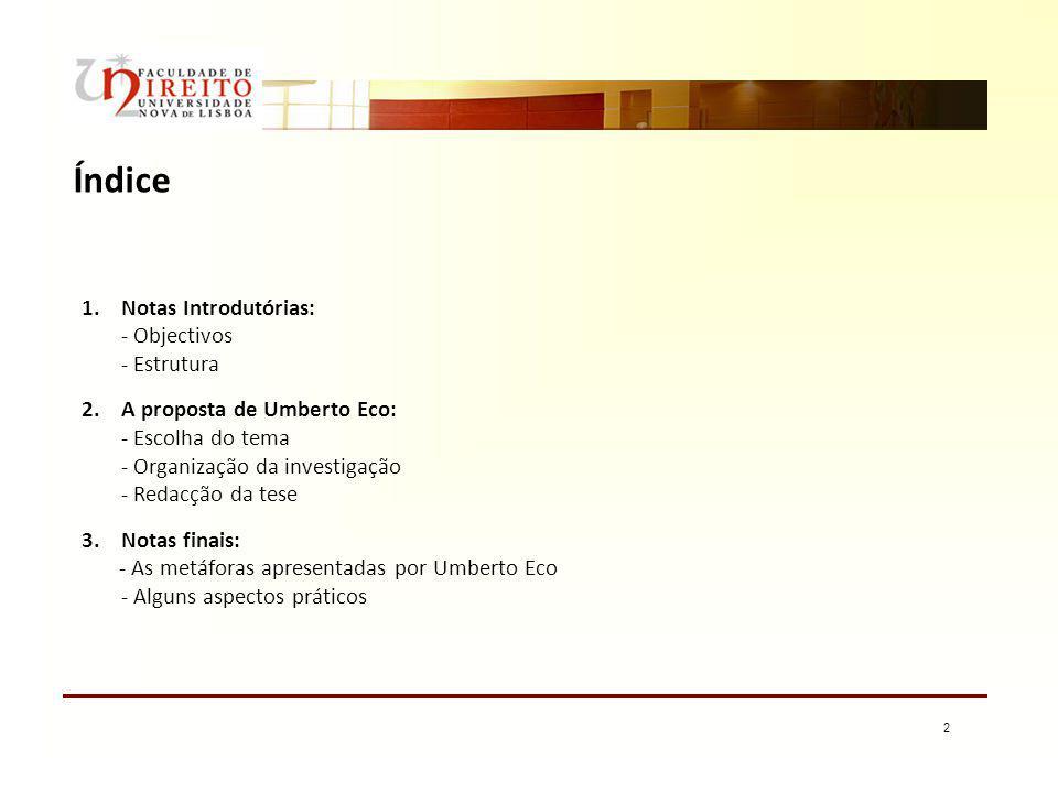 2 1.Notas Introdutórias: - Objectivos - Estrutura 2.A proposta de Umberto Eco: - Escolha do tema - Organização da investigação - Redacção da tese 3. N