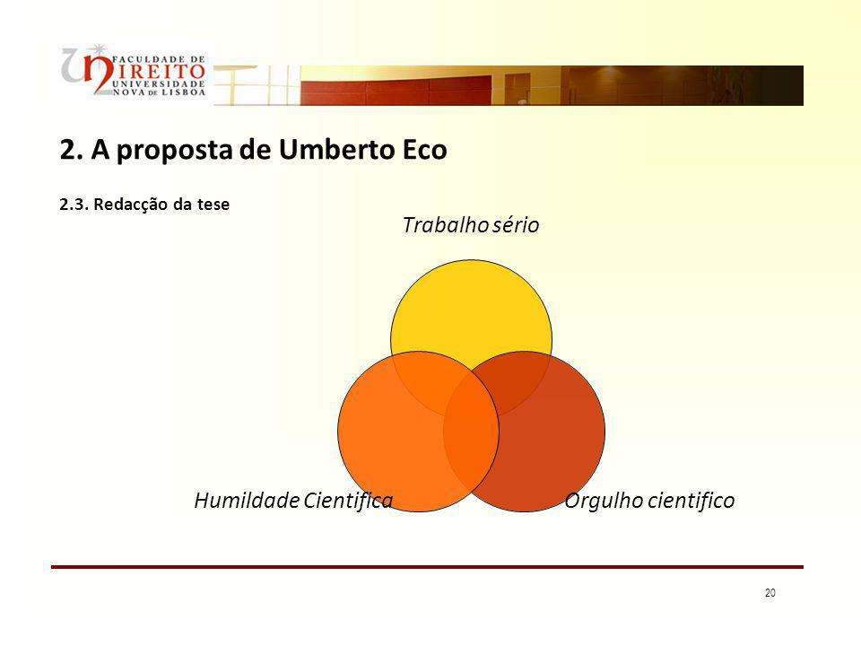 20 2. A proposta de Umberto Eco 2.3. Redacção da tese Trabalho sério Orgulho cientifico Humildade Cientifica