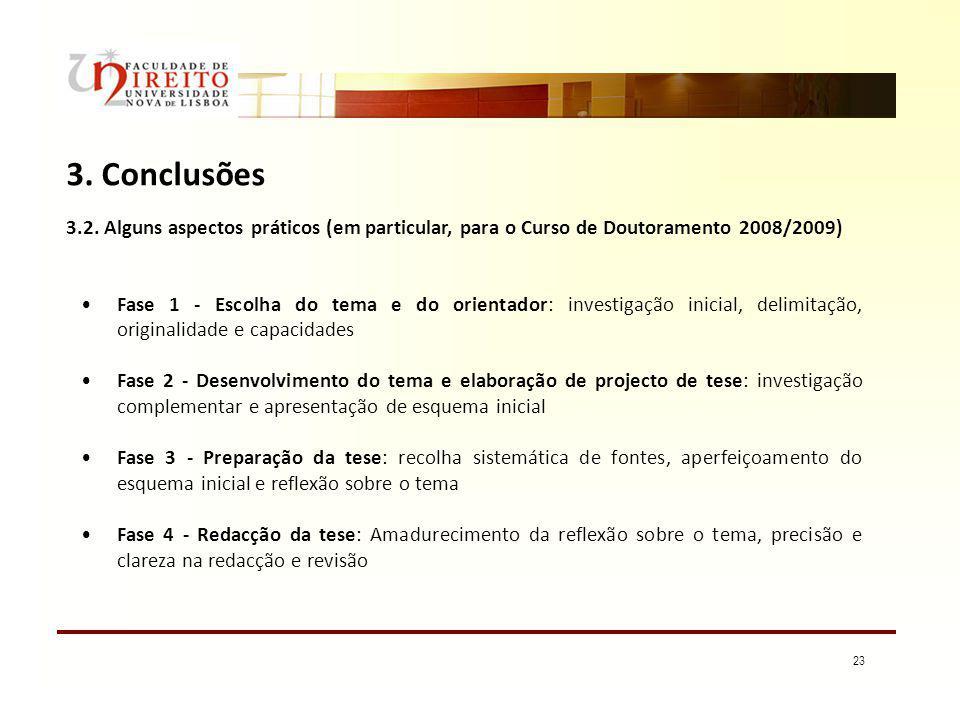 23 3. Conclusões Fase 1 - Escolha do tema e do orientador: investigação inicial, delimitação, originalidade e capacidades Fase 2 - Desenvolvimento do