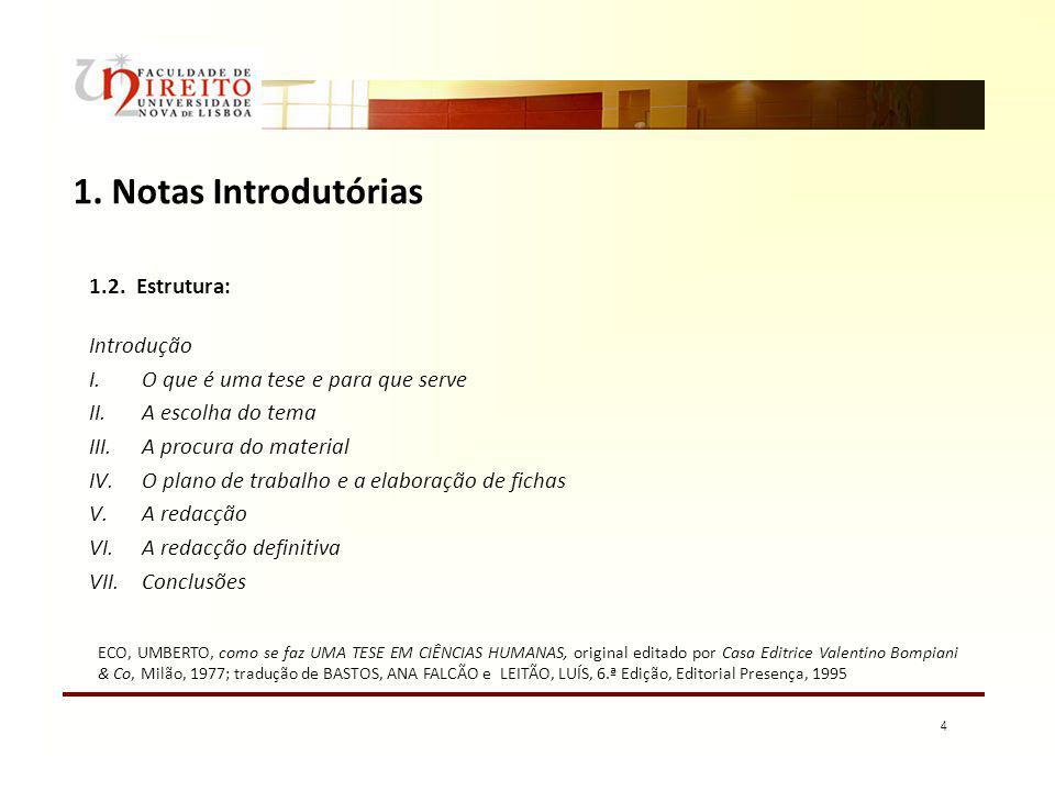 4 1. Notas Introdutórias 1.2. Estrutura: Introdução I.O que é uma tese e para que serve II.A escolha do tema III.A procura do material IV.O plano de t