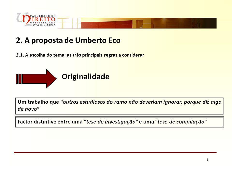 6 2. A proposta de Umberto Eco Um trabalho que outros estudiosos do ramo não deveriam ignorar, porque diz algo de novo Factor distintivo entre uma tes