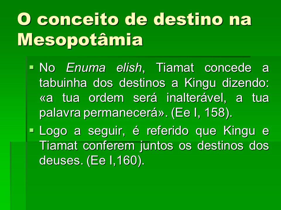 O conceito de destino na Mesopotâmia No Enuma elish, Tiamat concede a tabuinha dos destinos a Kingu dizendo: «a tua ordem será inalterável, a tua pala