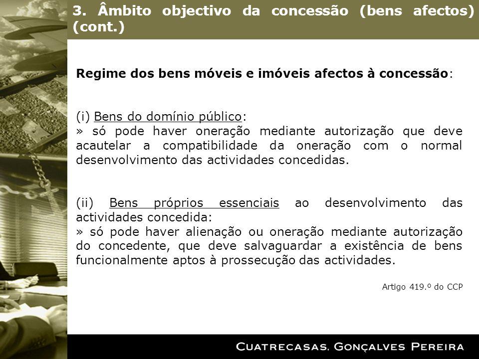 3. Âmbito objectivo da concessão (bens afectos) (cont.) Regime dos bens móveis e imóveis afectos à concessão: (i) Bens do domínio público: » só pode h