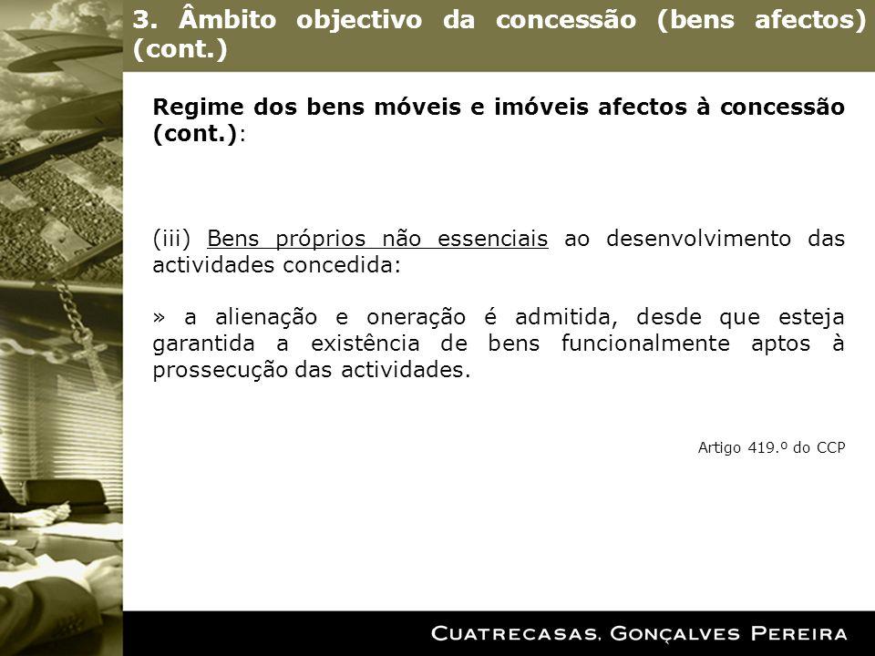 3. Âmbito objectivo da concessão (bens afectos) (cont.) Regime dos bens móveis e imóveis afectos à concessão (cont.): (iii) Bens próprios não essencia
