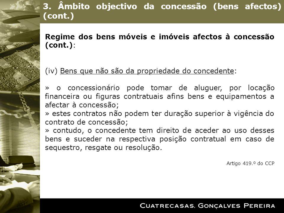 3. Âmbito objectivo da concessão (bens afectos) (cont.) Regime dos bens móveis e imóveis afectos à concessão (cont.): (iv) Bens que não são da proprie