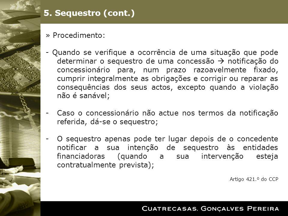 5. Sequestro (cont.) » Procedimento: - Quando se verifique a ocorrência de uma situação que pode determinar o sequestro de uma concessão notificação d