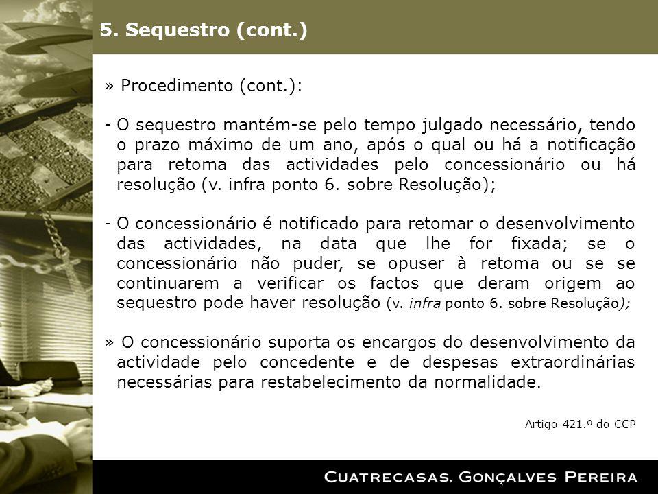 5. Sequestro (cont.) » Procedimento (cont.): -O sequestro mantém-se pelo tempo julgado necessário, tendo o prazo máximo de um ano, após o qual ou há a