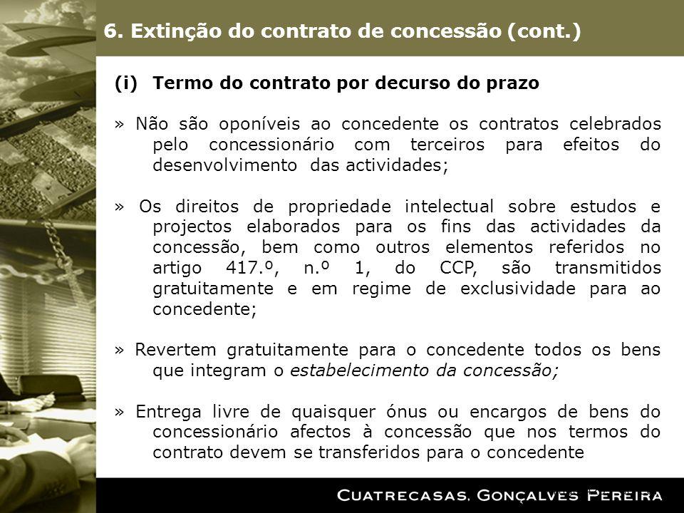 6. Extinção do contrato de concessão (cont.) (i)Termo do contrato por decurso do prazo » Não são oponíveis ao concedente os contratos celebrados pelo