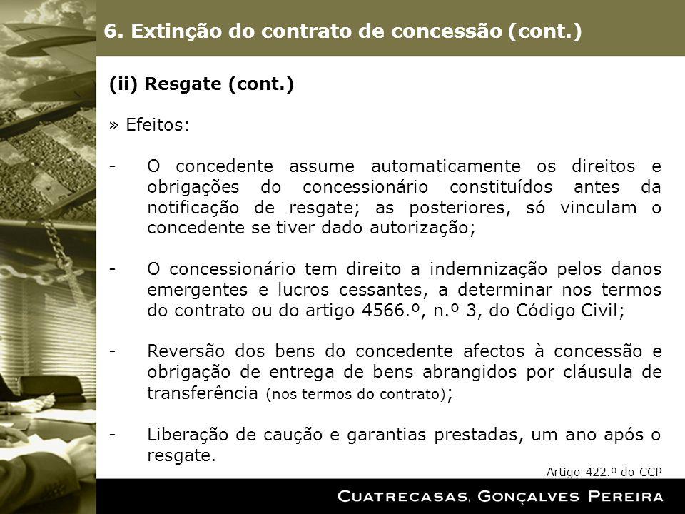 6. Extinção do contrato de concessão (cont.) (ii) Resgate (cont.) » Efeitos: -O concedente assume automaticamente os direitos e obrigações do concessi