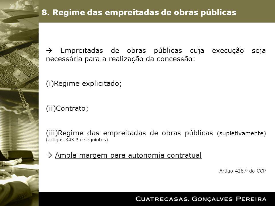 8. Regime das empreitadas de obras públicas Empreitadas de obras públicas cuja execução seja necessária para a realização da concessão: (i)Regime expl
