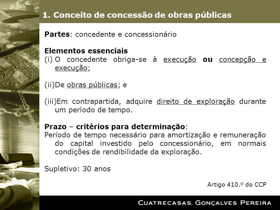 1. Conceito de concessão de obras públicas Partes: concedente e concessionário Elementos essenciais (i)O concedente obriga-se à execução ou concepção