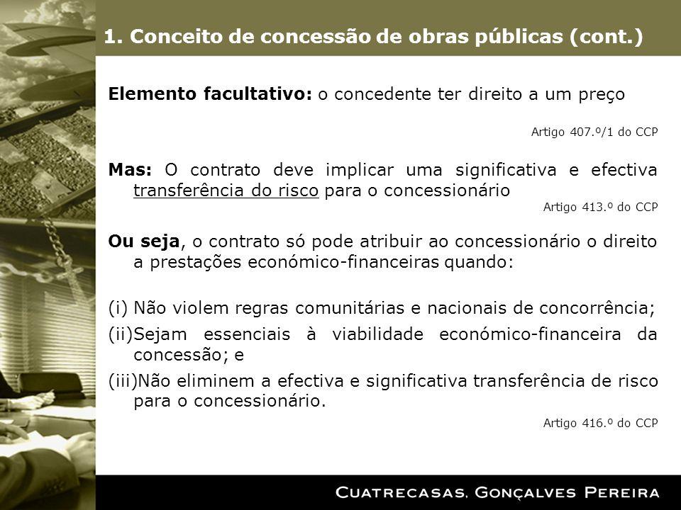 1. Conceito de concessão de obras públicas (cont.) Elemento facultativo: o concedente ter direito a um preço Artigo 407.º/1 do CCP Mas: O contrato dev