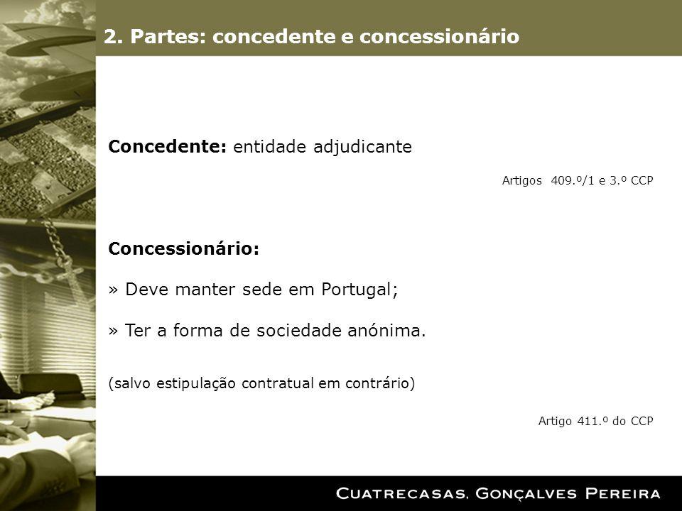 2. Partes: concedente e concessionário Concedente: entidade adjudicante Artigos 409.º/1 e 3.º CCP Concessionário: » Deve manter sede em Portugal; » Te