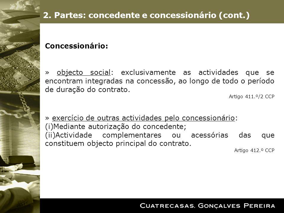 2. Partes: concedente e concessionário (cont.) Concessionário: » objecto social: exclusivamente as actividades que se encontram integradas na concessã
