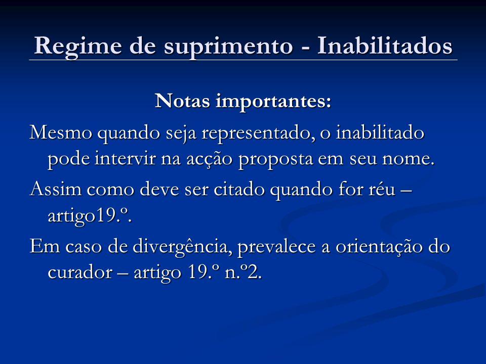 Regime de suprimento - Inabilitados Notas importantes: Mesmo quando seja representado, o inabilitado pode intervir na acção proposta em seu nome. Assi