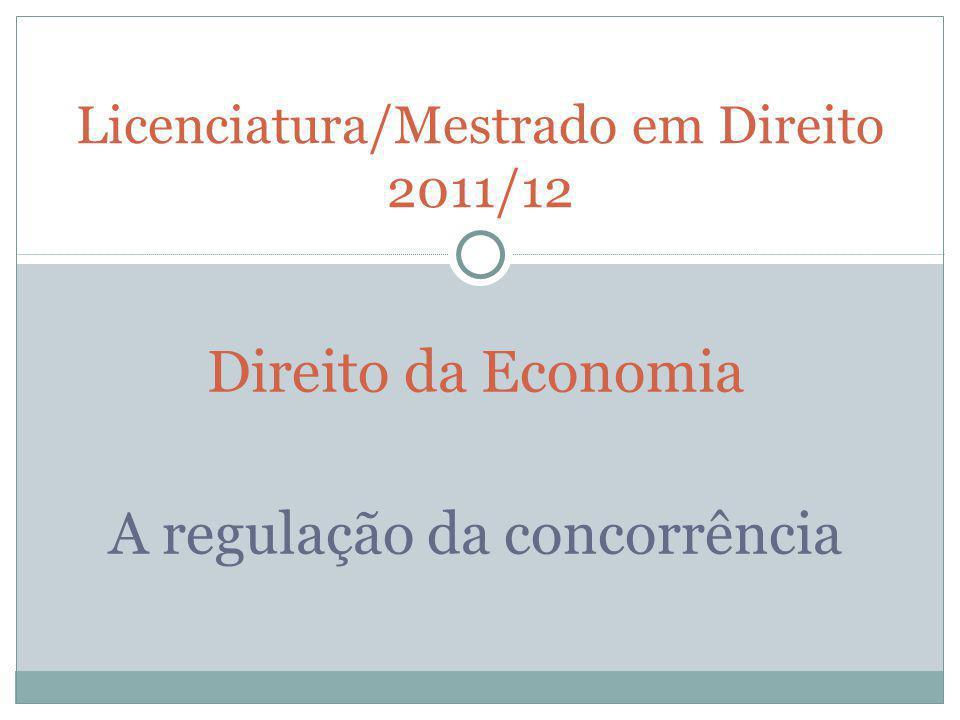 Direito da Economia A regulação da concorrência Licenciatura/Mestrado em Direito 2011/12