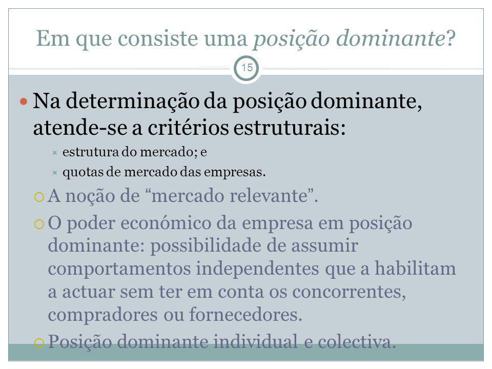 Em que consiste uma posição dominante? 15 Na determinação da posição dominante, atende-se a critérios estruturais: estrutura do mercado; e quotas de m