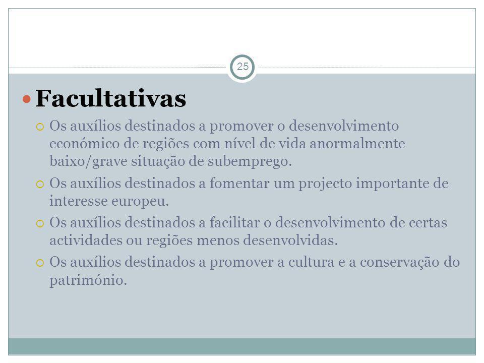25 Facultativas Os auxílios destinados a promover o desenvolvimento económico de regiões com nível de vida anormalmente baixo/grave situação de subemp