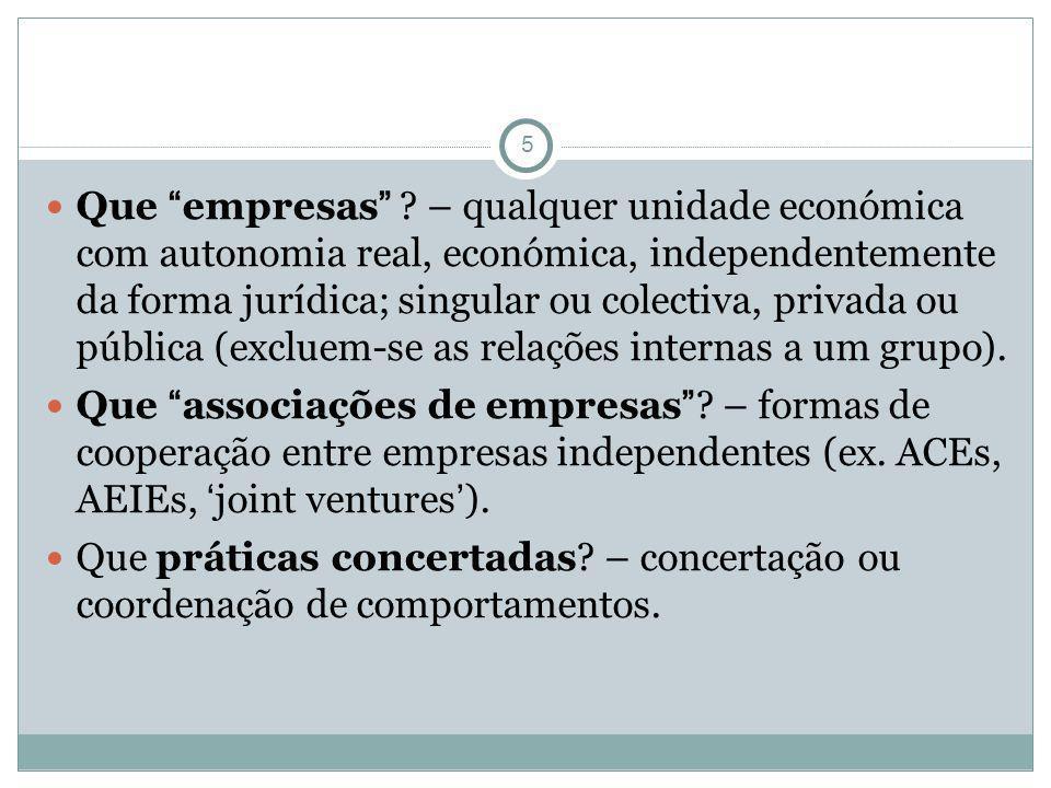 5 Que empresas ? – qualquer unidade económica com autonomia real, económica, independentemente da forma jurídica; singular ou colectiva, privada ou pú