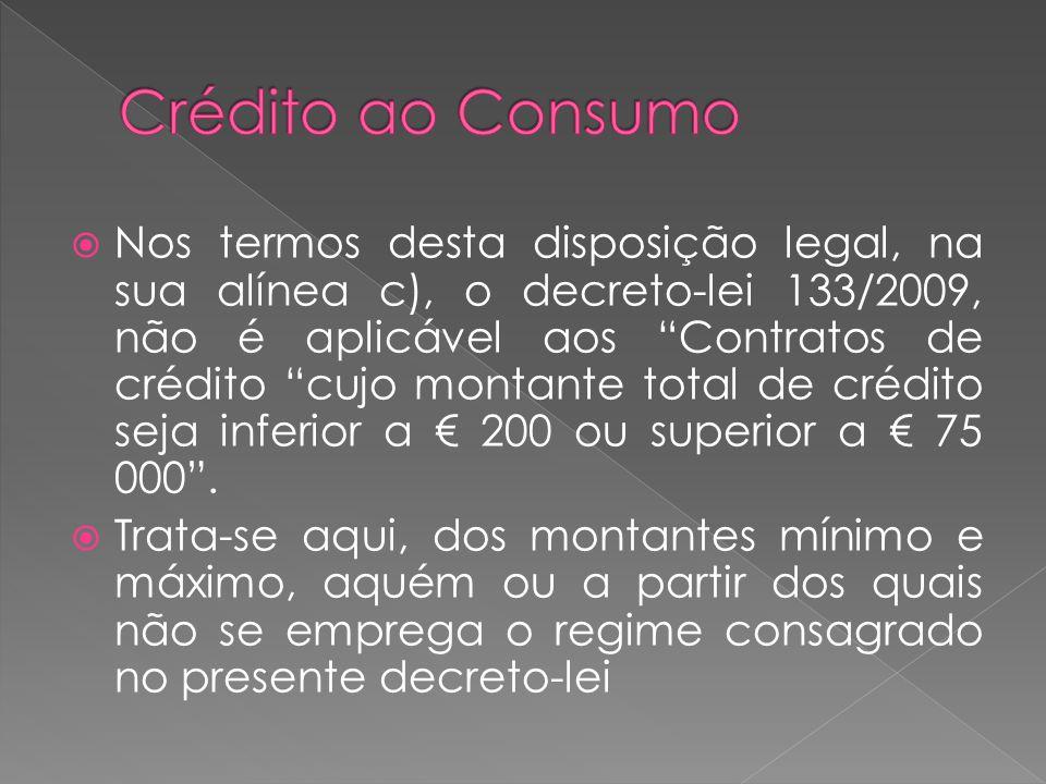 Nos termos desta disposição legal, na sua alínea c), o decreto-lei 133/2009, não é aplicável aos Contratos de crédito cujo montante total de crédito s