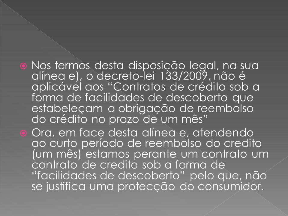 Nos termos desta disposição legal, na sua alínea e), o decreto-lei 133/2009, não é aplicável aos Contratos de crédito sob a forma de facilidades de de