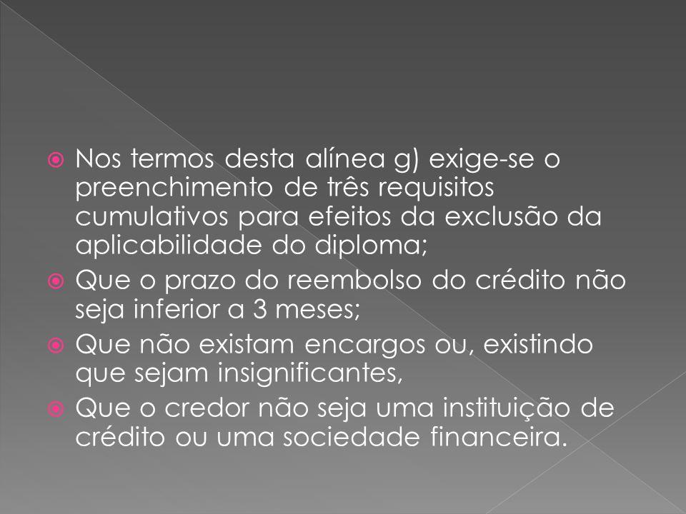 Nos termos desta alínea g) exige-se o preenchimento de três requisitos cumulativos para efeitos da exclusão da aplicabilidade do diploma; Que o prazo