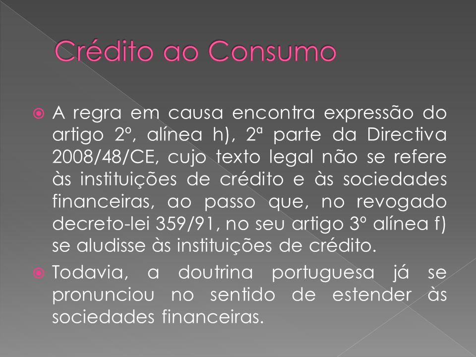 A regra em causa encontra expressão do artigo 2º, alínea h), 2ª parte da Directiva 2008/48/CE, cujo texto legal não se refere às instituições de crédi