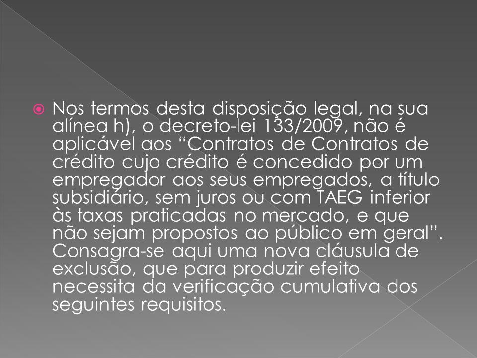 Nos termos desta disposição legal, na sua alínea h), o decreto-lei 133/2009, não é aplicável aos Contratos de Contratos de crédito cujo crédito é conc