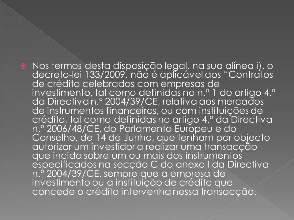 Nos termos desta disposição legal, na sua alínea i), o decreto-lei 133/2009, não é aplicável aos Contratos de crédito celebrados com empresas de inves