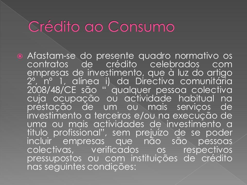 Afastam-se do presente quadro normativo os contratos de crédito celebrados com empresas de investimento, que à luz do artigo 2º, nº 1, alínea i) da Di