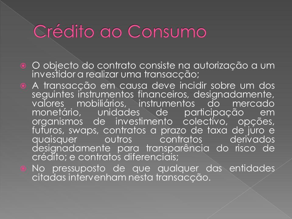 O objecto do contrato consiste na autorização a um investidor a realizar uma transacção; A transacção em causa deve incidir sobre um dos seguintes ins