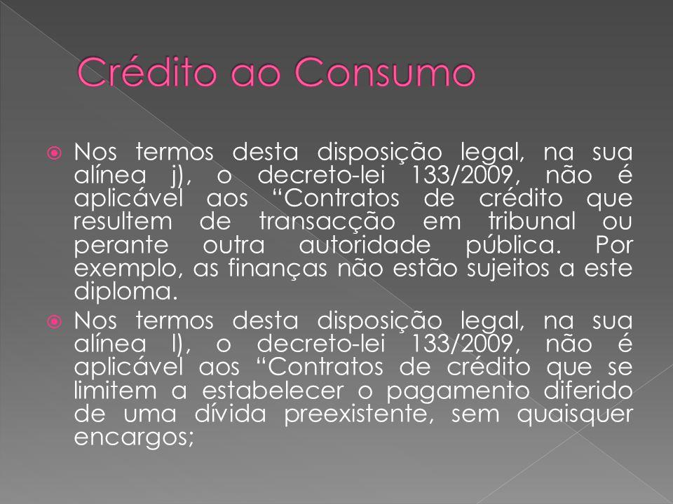 Nos termos desta disposição legal, na sua alínea j), o decreto-lei 133/2009, não é aplicável aos Contratos de crédito que resultem de transacção em tr