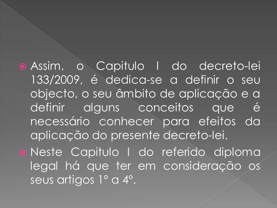 Assim, o Capitulo I do decreto-lei 133/2009, é dedica-se a definir o seu objecto, o seu âmbito de aplicação e a definir alguns conceitos que é necessá