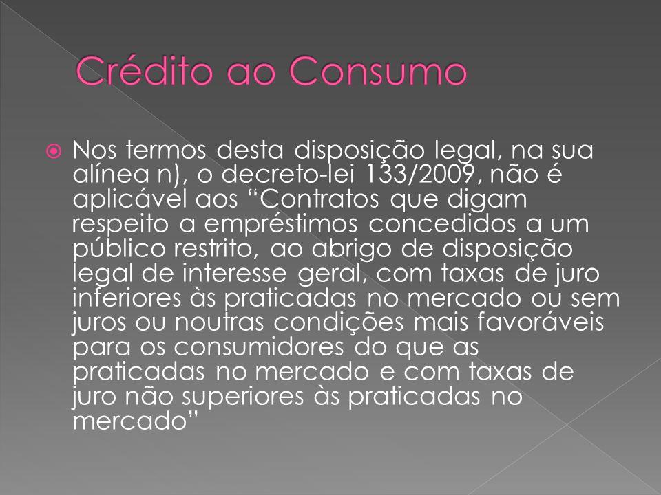 Nos termos desta disposição legal, na sua alínea n), o decreto-lei 133/2009, não é aplicável aos Contratos que digam respeito a empréstimos concedidos