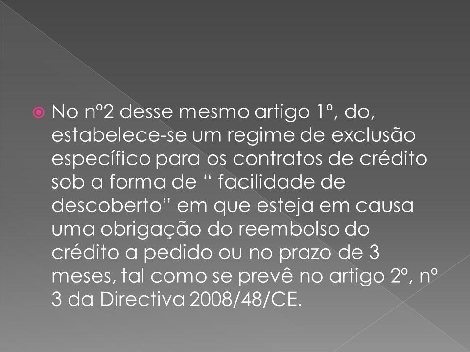 No nº2 desse mesmo artigo 1º, do, estabelece-se um regime de exclusão específico para os contratos de crédito sob a forma de facilidade de descoberto