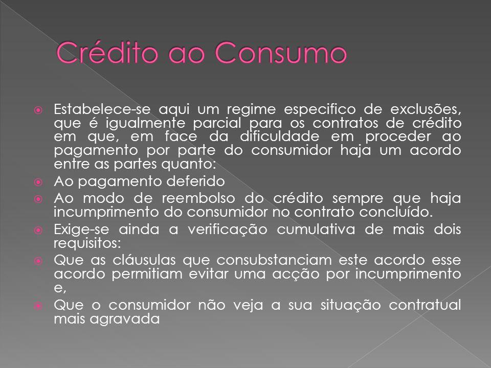 Estabelece-se aqui um regime especifico de exclusões, que é igualmente parcial para os contratos de crédito em que, em face da dificuldade em proceder