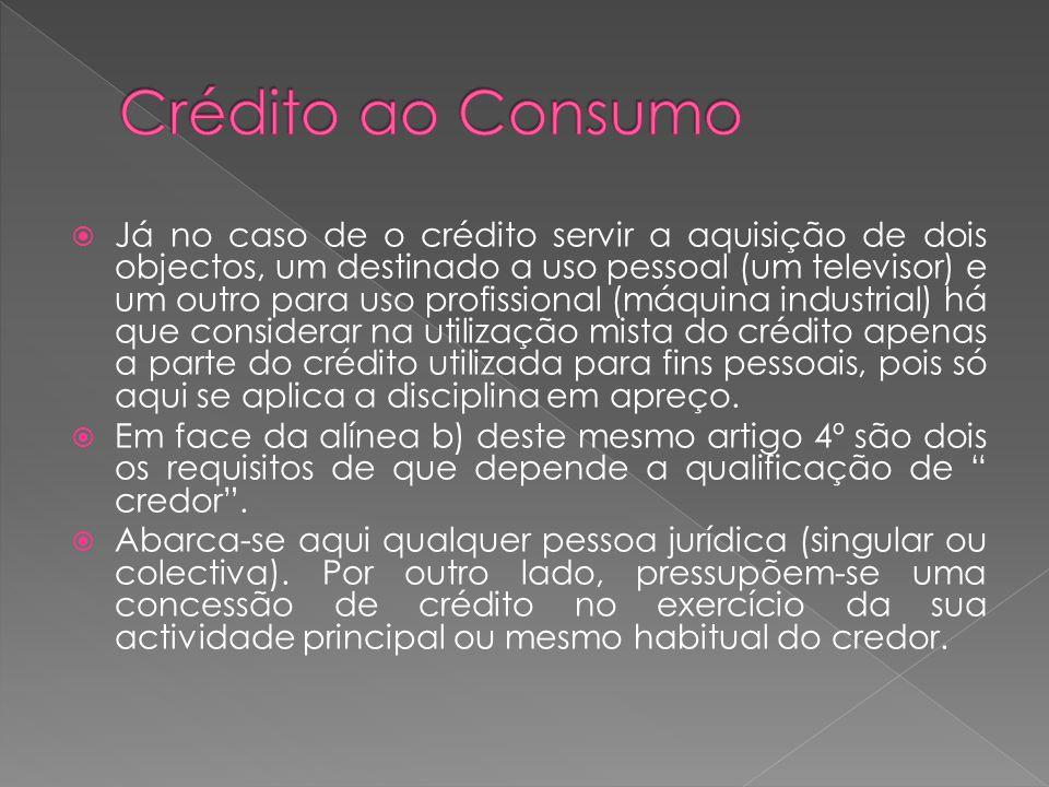 Já no caso de o crédito servir a aquisição de dois objectos, um destinado a uso pessoal (um televisor) e um outro para uso profissional (máquina indus