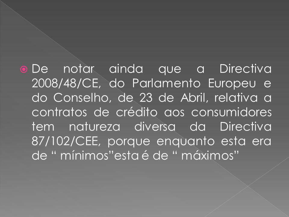 De notar ainda que a Directiva 2008/48/CE, do Parlamento Europeu e do Conselho, de 23 de Abril, relativa a contratos de crédito aos consumidores tem n