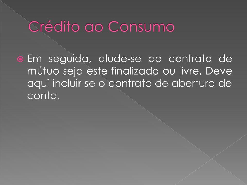 Em seguida, alude-se ao contrato de mútuo seja este finalizado ou livre. Deve aqui incluir-se o contrato de abertura de conta.