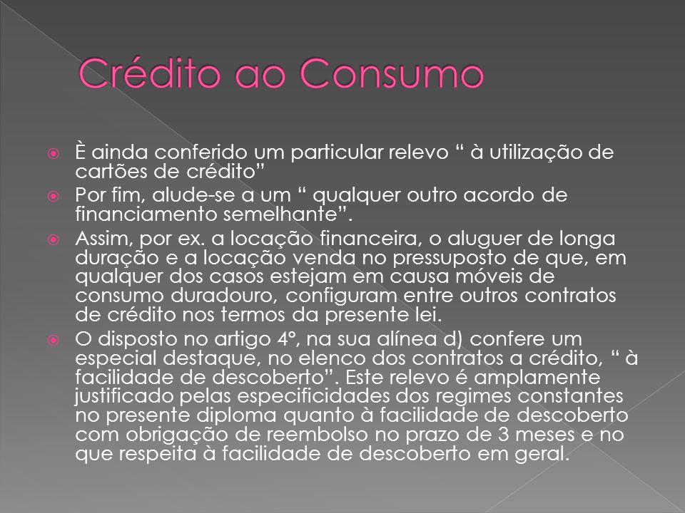È ainda conferido um particular relevo à utilização de cartões de crédito Por fim, alude-se a um qualquer outro acordo de financiamento semelhante. As