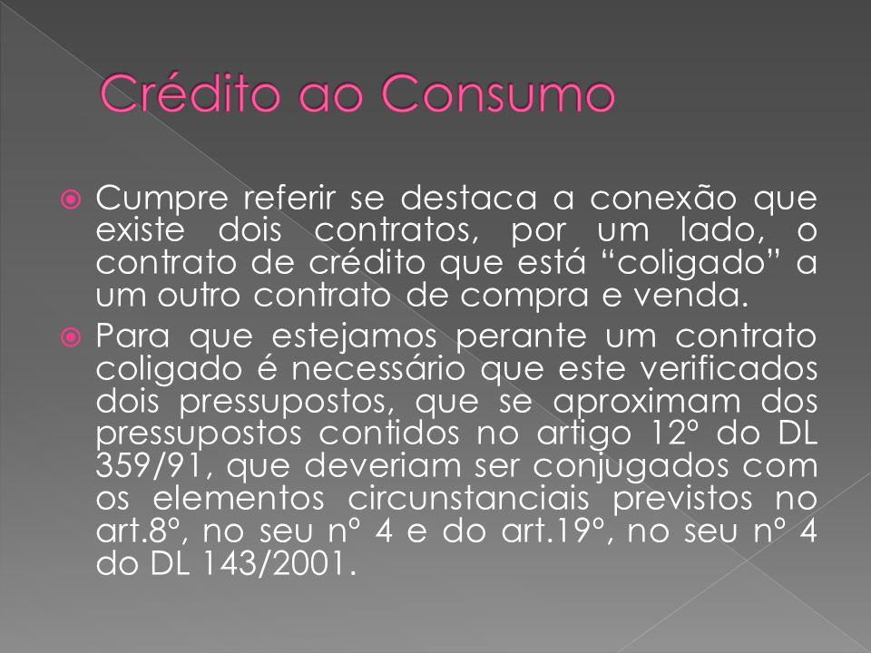 Cumpre referir se destaca a conexão que existe dois contratos, por um lado, o contrato de crédito que está coligado a um outro contrato de compra e ve