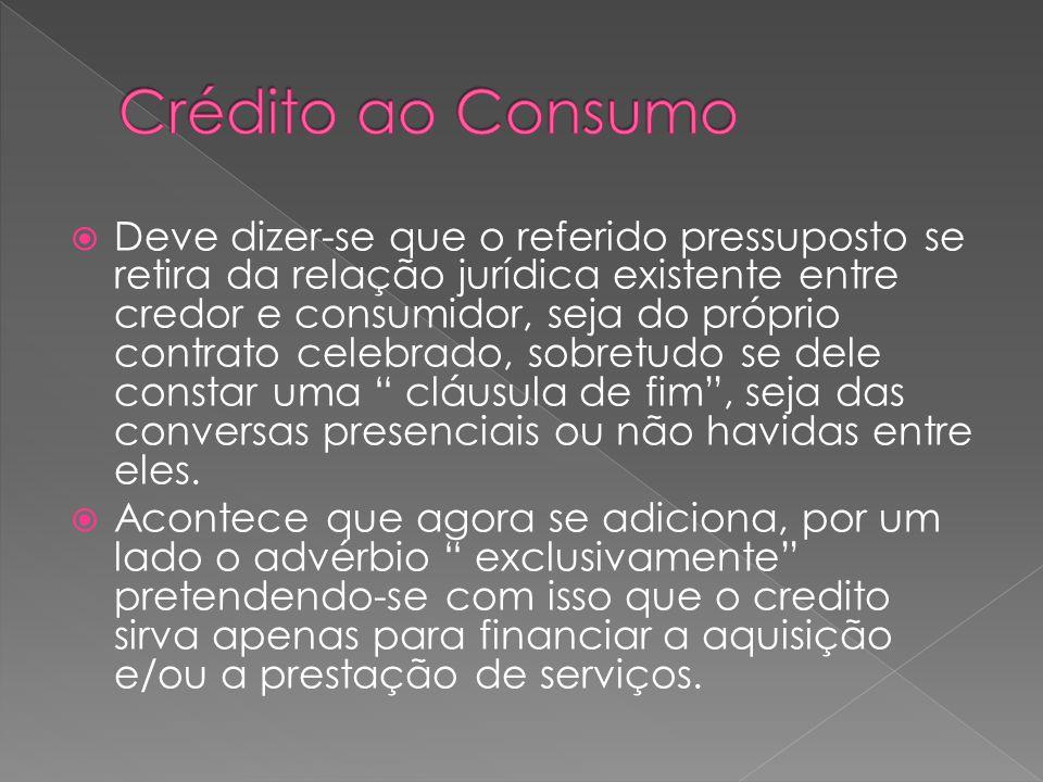 Deve dizer-se que o referido pressuposto se retira da relação jurídica existente entre credor e consumidor, seja do próprio contrato celebrado, sobret