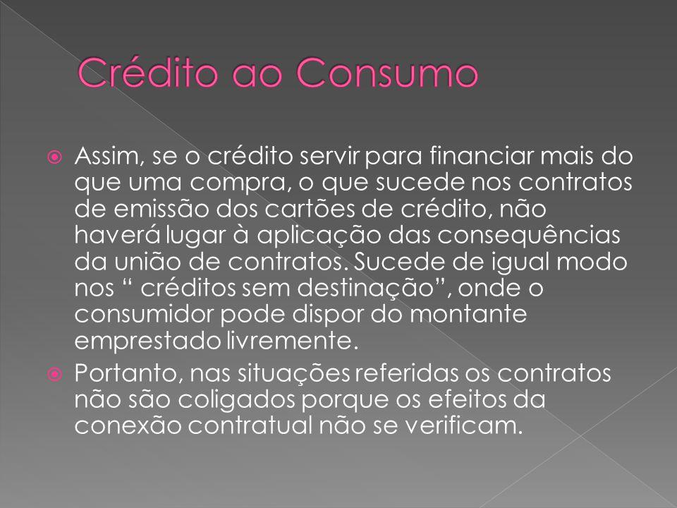 Assim, se o crédito servir para financiar mais do que uma compra, o que sucede nos contratos de emissão dos cartões de crédito, não haverá lugar à apl