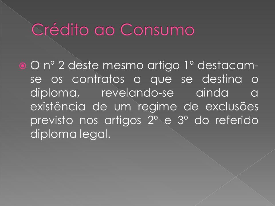 O nº 2 deste mesmo artigo 1º destacam- se os contratos a que se destina o diploma, revelando-se ainda a existência de um regime de exclusões previsto