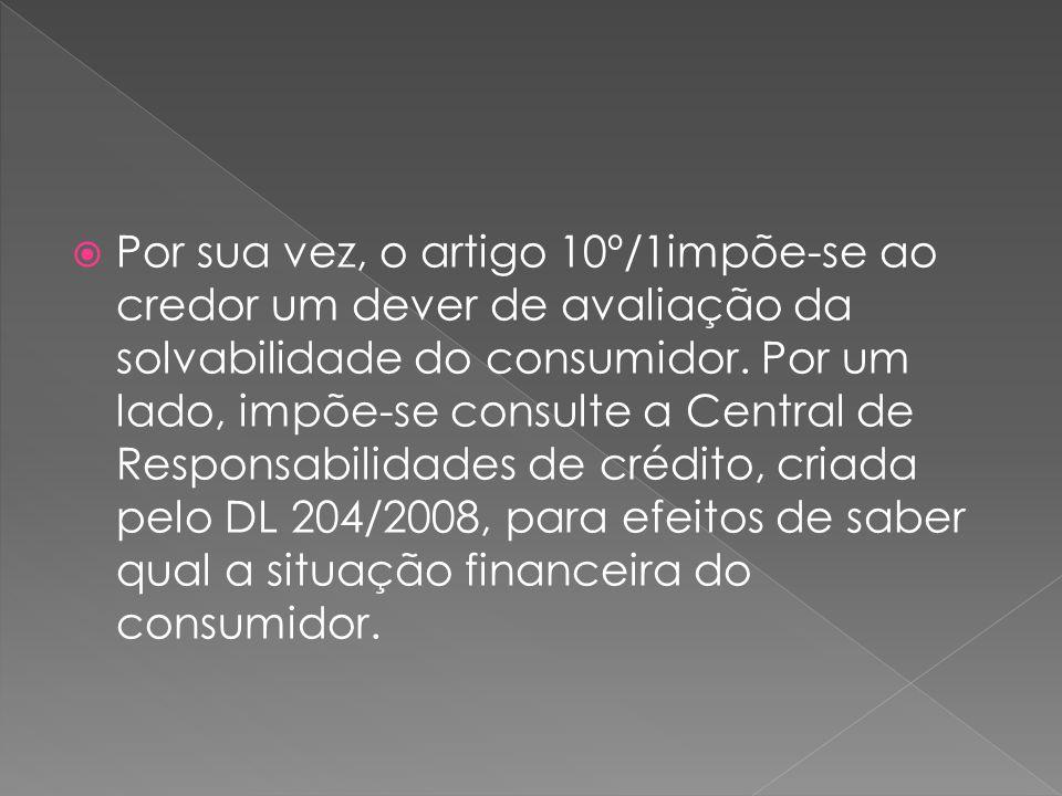 Por sua vez, o artigo 10º/1impõe-se ao credor um dever de avaliação da solvabilidade do consumidor. Por um lado, impõe-se consulte a Central de Respon