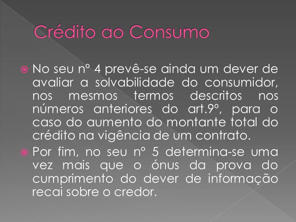 No seu nº 4 prevê-se ainda um dever de avaliar a solvabilidade do consumidor, nos mesmos termos descritos nos números anteriores do art.9º, para o cas