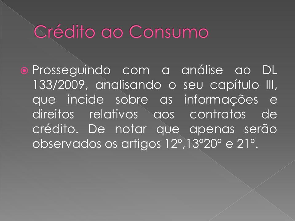 Prosseguindo com a análise ao DL 133/2009, analisando o seu capítulo III, que incide sobre as informações e direitos relativos aos contratos de crédit