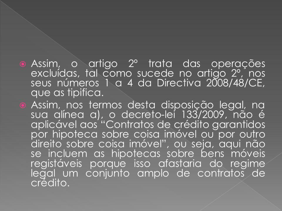 Assim, o artigo 2º trata das operações excluídas, tal como sucede no artigo 2º, nos seus números 1 a 4 da Directiva 2008/48/CE, que as tipifica. Assim